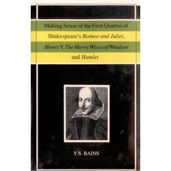 Making Sense of the First Quartos of Shakespeareí s Romeo and Juliet, Henry V. The Merry Wives of Windsor and Hamlet