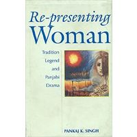 Re- presenting Women: Tradition, Legend and Panjabi Drama