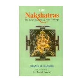 The Nakshatras: The Lunar Mansions Of Vedic Astrology By Dennis M. Harness