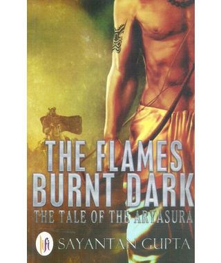 The Flames Burnt Dark The Tale of the Aryasura