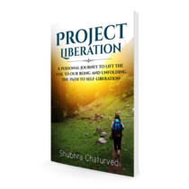 Project Liberation: A Personal Journey To Lift The Veil To Our Being & Unfolding The Path To Self Liberation