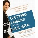 Getting Organized in the Google Era: How to Get Stuff out of Your Head, Find It When You Need It, and Get It Done Right[ Audiobook, Unabridged] [ Audio CD] James A. Martin (Author) , Douglas Merrill (Author, Reader)