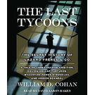 The Last Tycoons: The Secret History of Lazard Freres & Co. [ Abridged, Audiobook] [ Audio CD] William Cohan (Author) , David Aaron Baker (Reader)