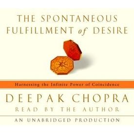 The Spontaneous Fulfillment of Desire: Harnessing the Infinite Power of Coincidence[ Audiobook, Unabridged] [ Audio CD] Deepak Chopra (Author, Reader)