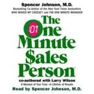 The One Minute Salesperson[ Abridged, Audiobook] [ Audio CD] Larry Wilson (Author) , Spencer Johnson M. D. (Author, Reader)